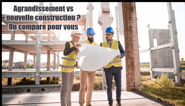 Angrandissement VS nouvelle construction